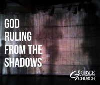 God Ruling from the Shadows